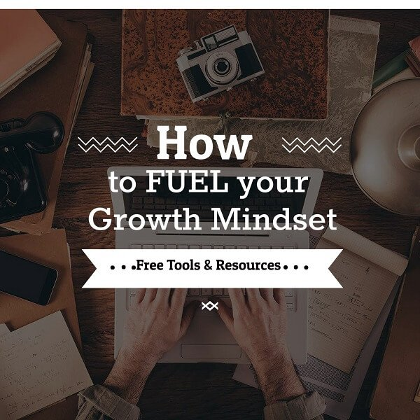How to Fuel your Growth Mindset: 4 free tools and resources