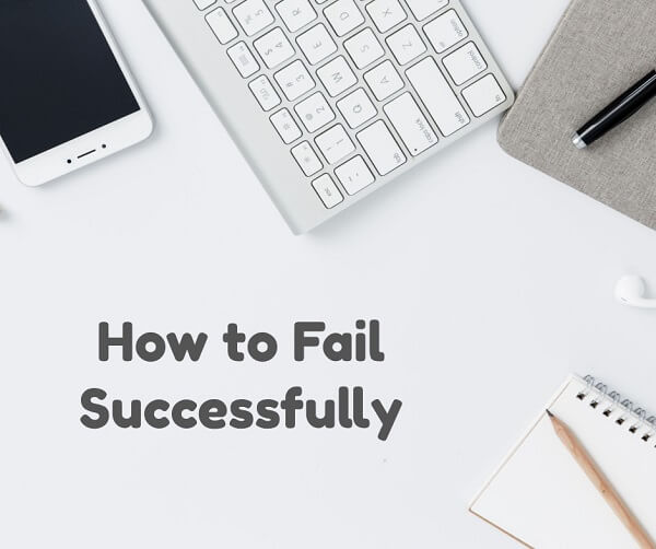How to move from Failure to Success: 5 elements of a Successful Failure